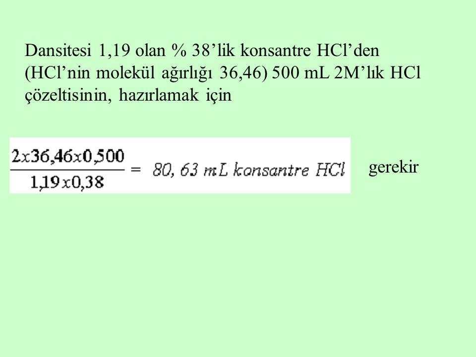 Dansitesi 1,19 olan % 38'lik konsantre HCl'den (HCl'nin molekül ağırlığı 36,46) 500 mL 2M'lık HCl çözeltisinin, hazırlamak için gerekir