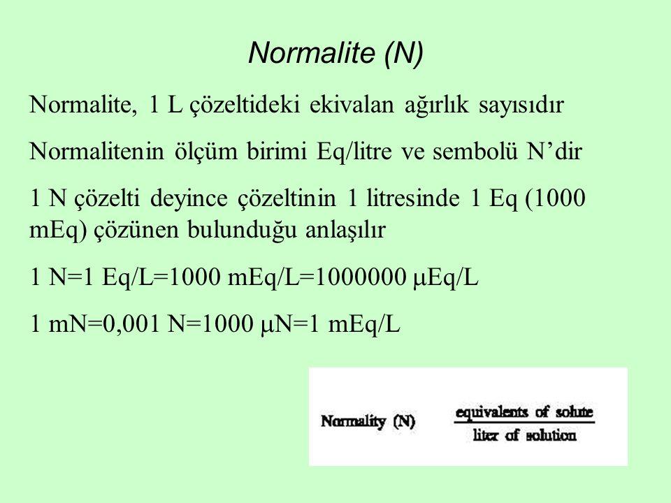 Normalite (N) Normalite, 1 L çözeltideki ekivalan ağırlık sayısıdır Normalitenin ölçüm birimi Eq/litre ve sembolü N'dir 1 N çözelti deyince çözeltinin