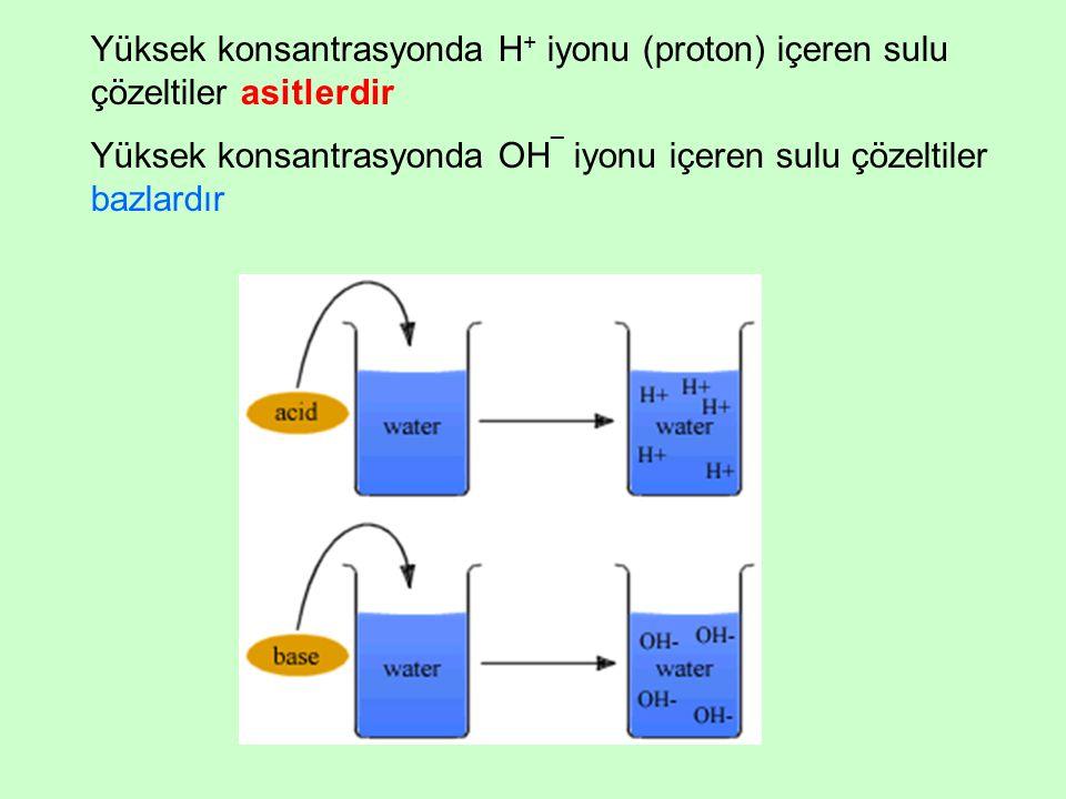 Yüksek konsantrasyonda H + iyonu (proton) içeren sulu çözeltiler asitlerdir Yüksek konsantrasyonda OH ¯ iyonu içeren sulu çözeltiler bazlardır