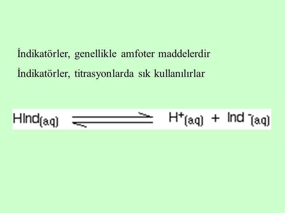 İndikatörler, genellikle amfoter maddelerdir İndikatörler, titrasyonlarda sık kullanılırlar