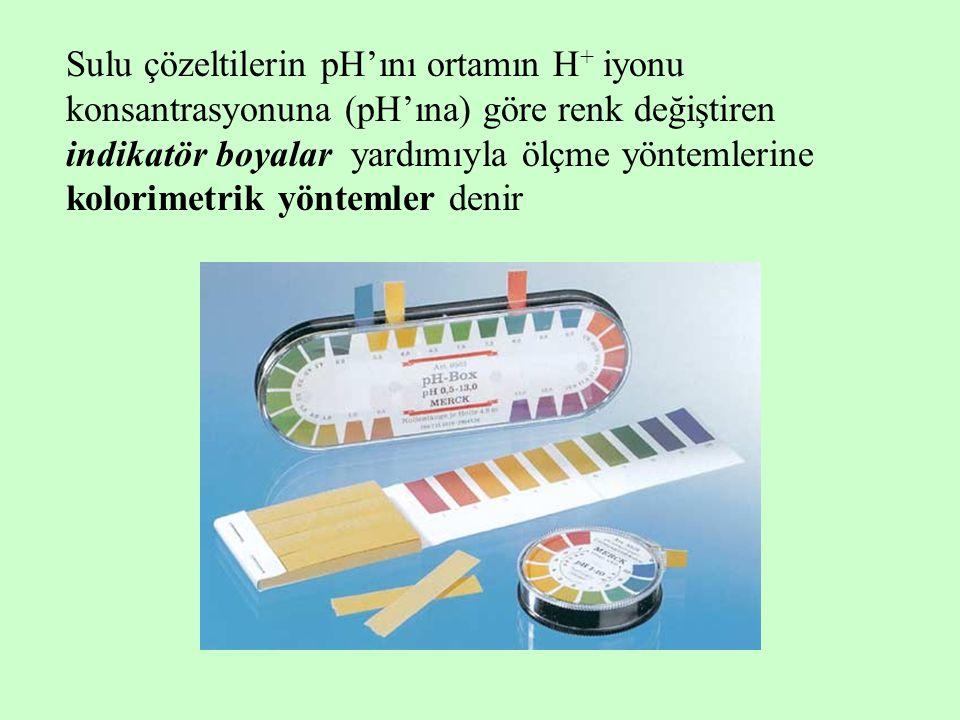 Sulu çözeltilerin pH'ını ortamın H + iyonu konsantrasyonuna (pH'ına) göre renk değiştiren indikatör boyalar yardımıyla ölçme yöntemlerine kolorimetrik