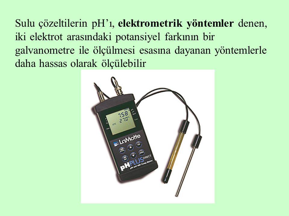 Sulu çözeltilerin pH'ı, elektrometrik yöntemler denen, iki elektrot arasındaki potansiyel farkının bir galvanometre ile ölçülmesi esasına dayanan yönt