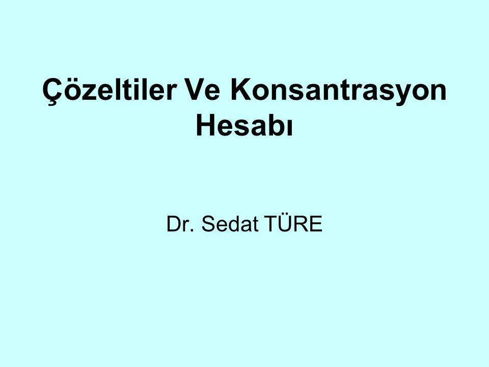 Çözeltiler Ve Konsantrasyon Hesabı Dr. Sedat TÜRE