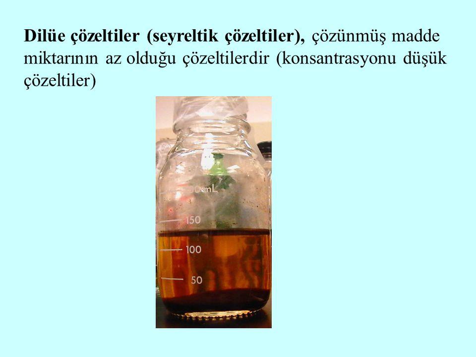 Dilüe çözeltiler (seyreltik çözeltiler), çözünmüş madde miktarının az olduğu çözeltilerdir (konsantrasyonu düşük çözeltiler)