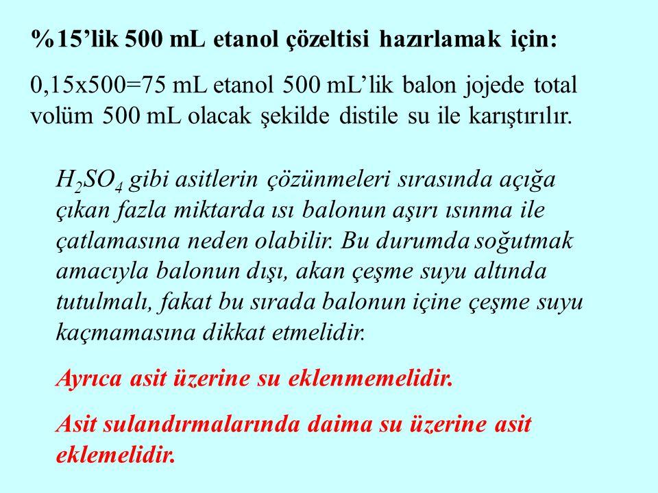 %15'lik 500 mL etanol çözeltisi hazırlamak için: 0,15x500=75 mL etanol 500 mL'lik balon jojede total volüm 500 mL olacak şekilde distile su ile karışt