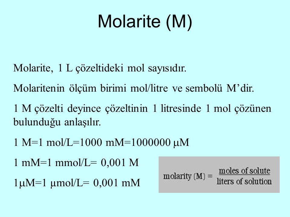 Molarite (M) Molarite, 1 L çözeltideki mol sayısıdır. Molaritenin ölçüm birimi mol/litre ve sembolü M'dir. 1 M çözelti deyince çözeltinin 1 litresinde