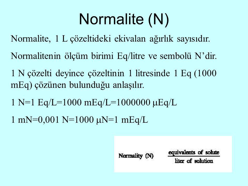 Normalite (N) Normalite, 1 L çözeltideki ekivalan ağırlık sayısıdır. Normalitenin ölçüm birimi Eq/litre ve sembolü N'dir. 1 N çözelti deyince çözeltin