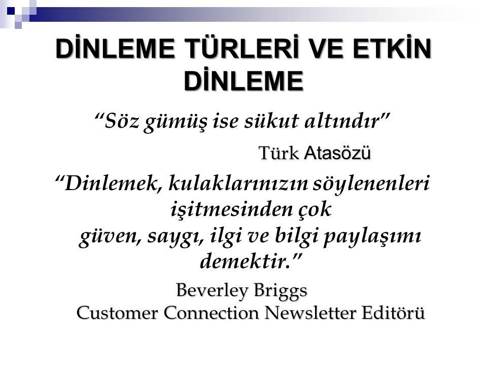 """""""Söz gümüş ise sükut altındır"""" Türk Atasözü """"Dinlemek, kulaklarınızın söylenenleri işitmesinden çok güven, saygı, ilgi ve bilgi paylaşımı demektir."""" B"""