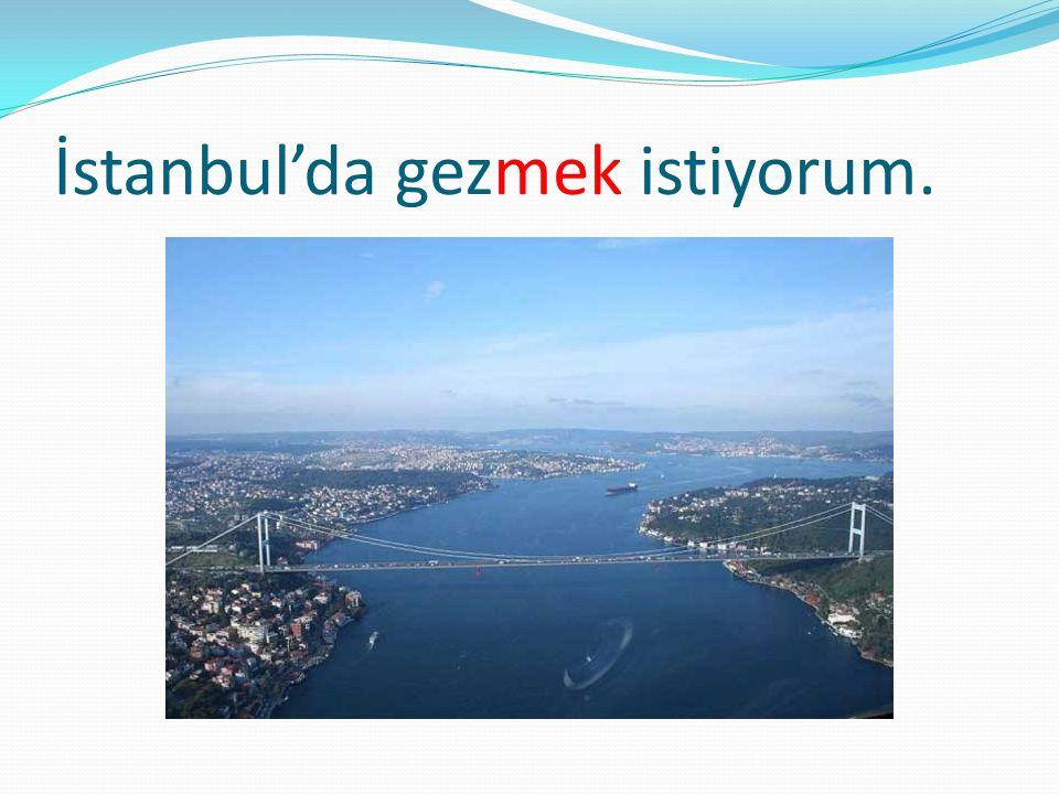 İstanbul'da gezmek istiyorum.