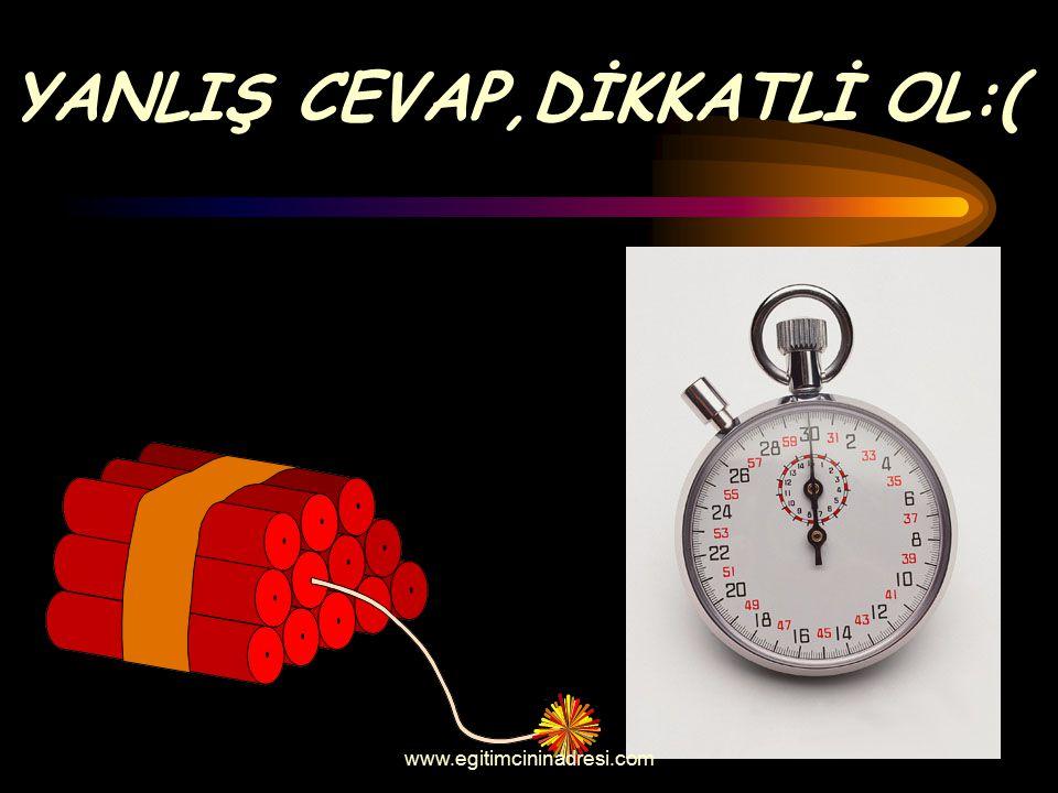 YANLIŞ CEVAP,DİKKATLİ OL:( www.egitimcininadresi.com