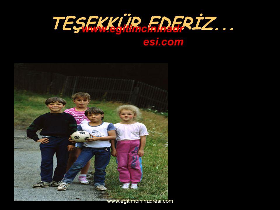 TEŞEKKÜR EDERİZ... www.egitimcininadr esi.com