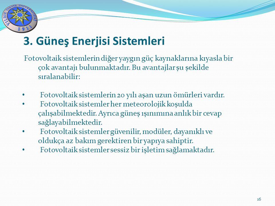 3. Güneş Enerjisi Sistemleri 16 Fotovoltaik sistemlerin diğer yaygın güç kaynaklarına kıyasla bir çok avantajı bulunmaktadır. Bu avantajlar şu şekilde