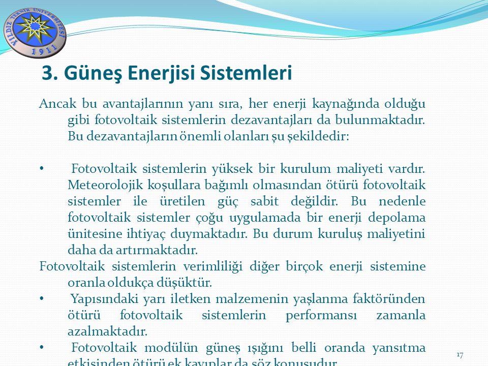 3. Güneş Enerjisi Sistemleri 17 Ancak bu avantajlarının yanı sıra, her enerji kaynağında olduğu gibi fotovoltaik sistemlerin dezavantajları da bulunma
