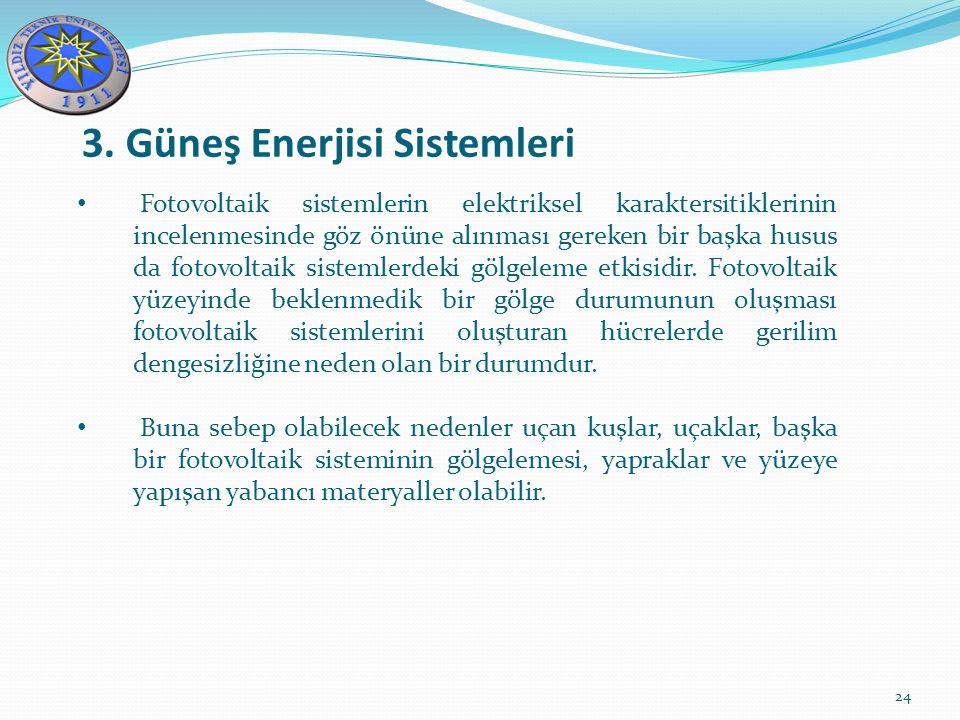 3. Güneş Enerjisi Sistemleri 24 Fotovoltaik sistemlerin elektriksel karaktersitiklerinin incelenmesinde göz önüne alınması gereken bir başka husus da