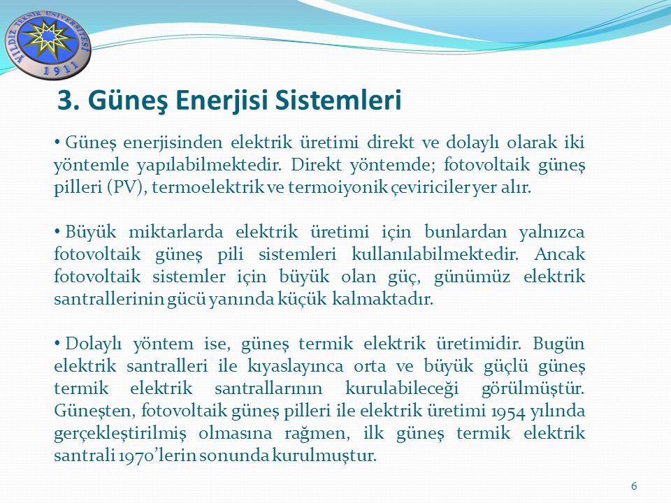 3. Güneş Enerjisi Sistemleri 6 Güneş enerjisinden elektrik üretimi direkt ve dolaylı olarak iki yöntemle yapılabilmektedir. Direkt yöntemde; fotovolta