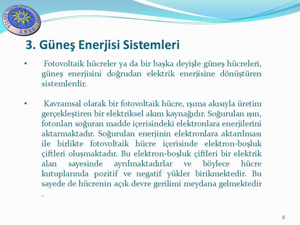 3. Güneş Enerjisi Sistemleri 8 Fotovoltaik hücreler ya da bir başka deyişle güneş hücreleri, güneş enerjisini doğrudan elektrik enerjisine dönüştüren