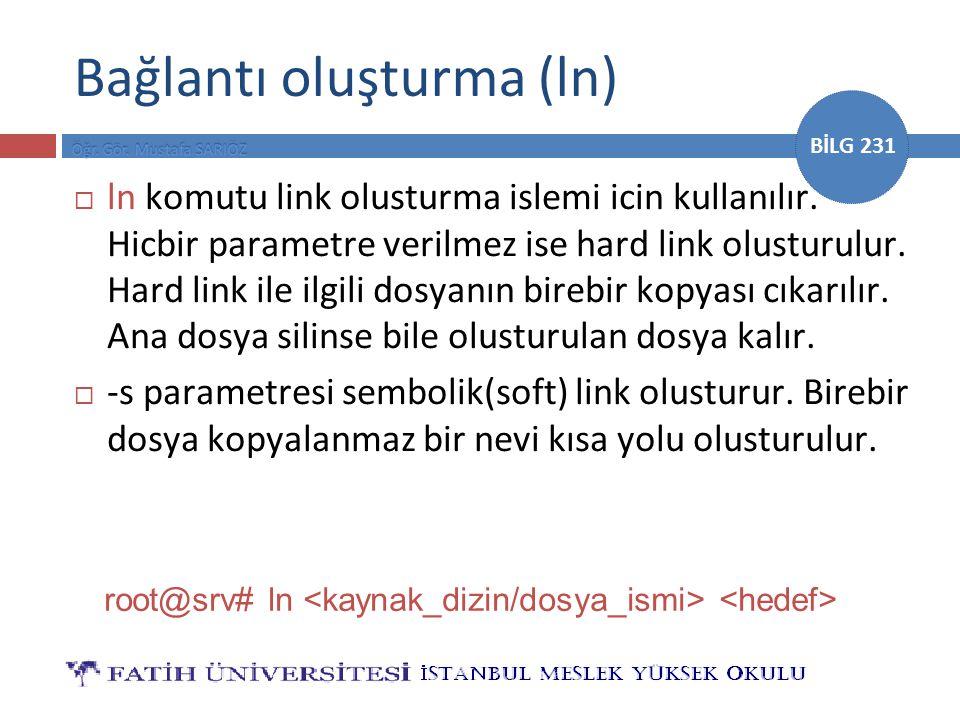 BİLG 231 Bağlantı oluşturma (ln)  ln komutu link olusturma islemi icin kullanılır.