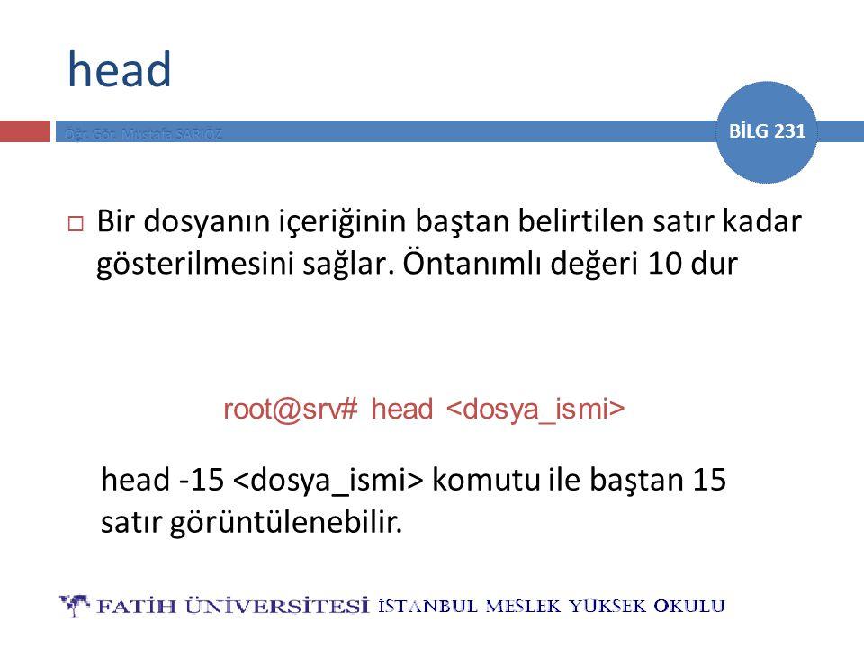 BİLG 231 head  Bir dosyanın içeriğinin baştan belirtilen satır kadar gösterilmesini sağlar.