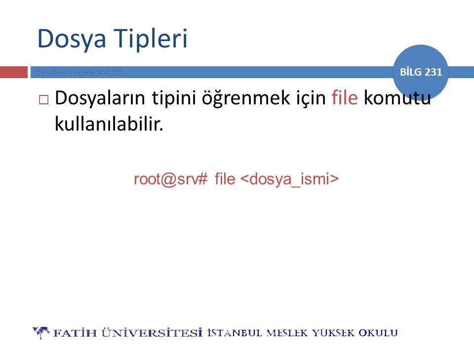 BİLG 231 Dosya Tipleri  Dosyaların tipini öğrenmek için file komutu kullanılabilir. root@srv# file