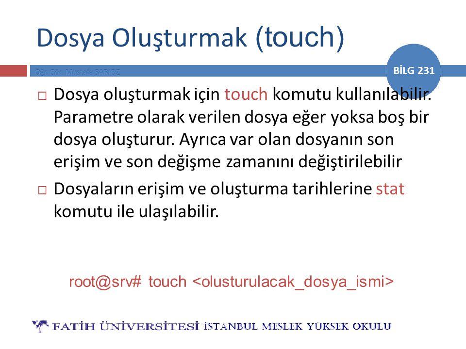 BİLG 231 Dosya Oluşturmak (touch)  Dosya oluşturmak için touch komutu kullanılabilir.