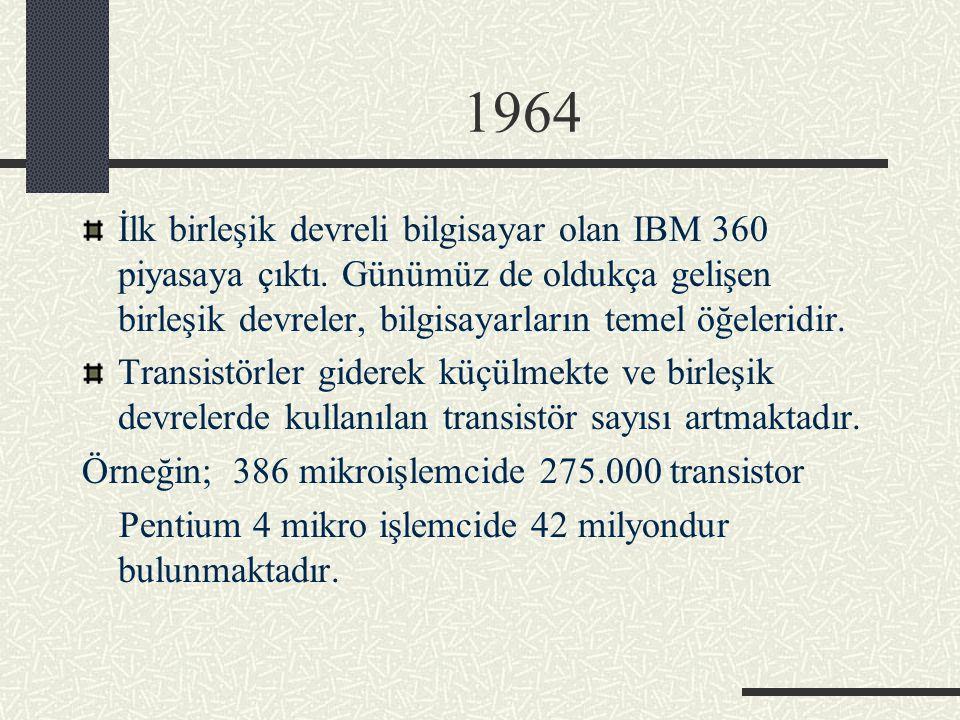 1964 İlk birleşik devreli bilgisayar olan IBM 360 piyasaya çıktı. Günümüz de oldukça gelişen birleşik devreler, bilgisayarların temel öğeleridir. Tran