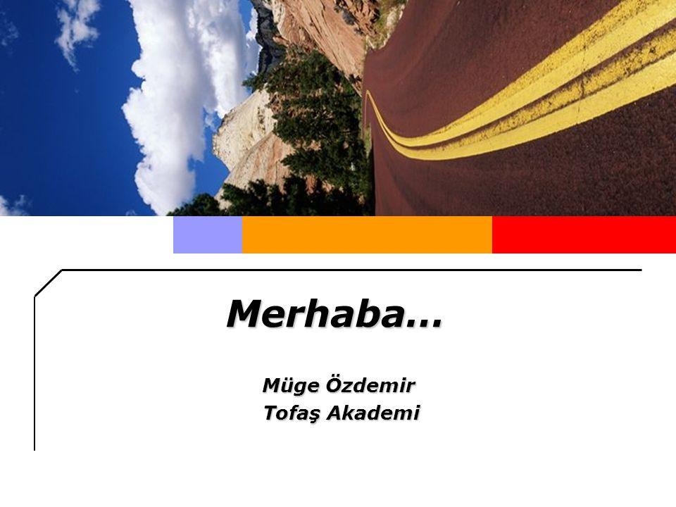 Merhaba… Müge Özdemir Tofaş Akademi Tofaş Akademi