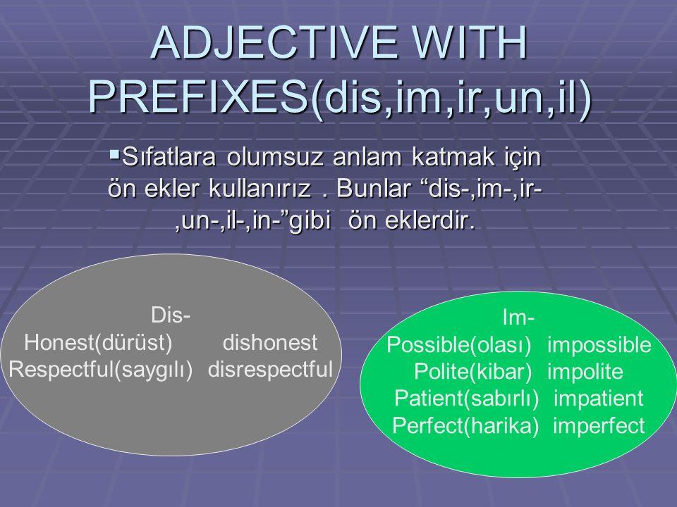 """ADJECTIVE WITH PREFIXES(dis,im,ir,un,il)  Sıfatlara olumsuz anlam katmak için ön ekler kullanırız. Bunlar """"dis-,im-,ir-,un-,il-,in-""""gibi ön eklerdir."""