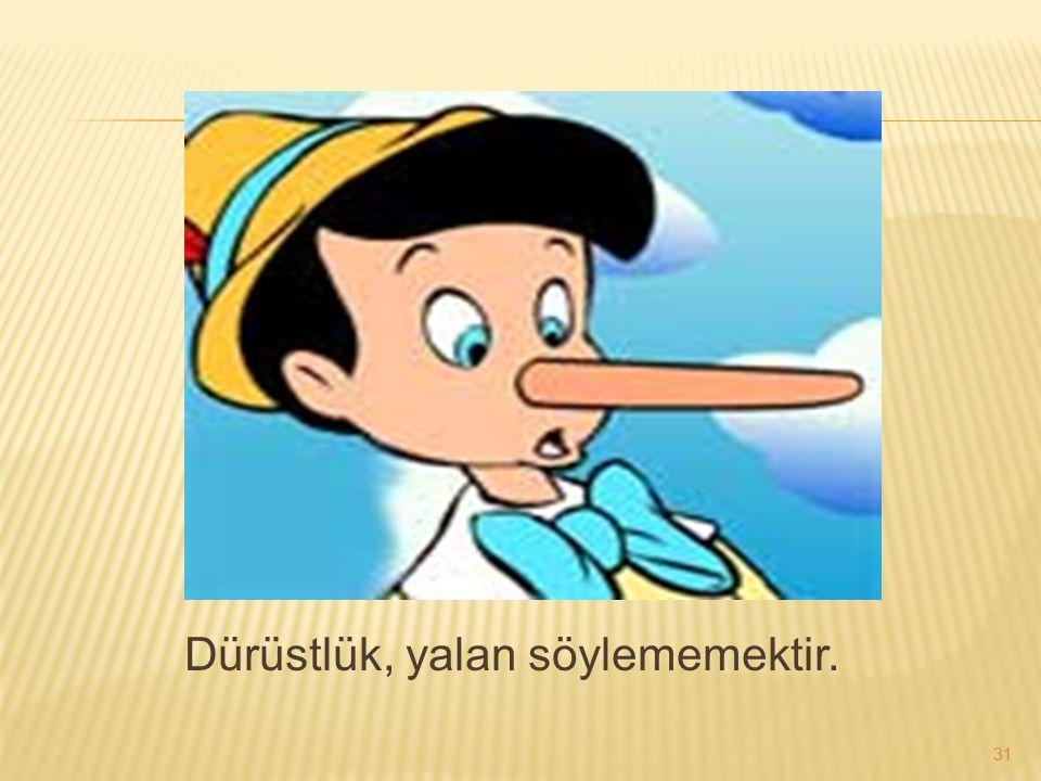 Dürüstlük, yalan söylememektir. 31