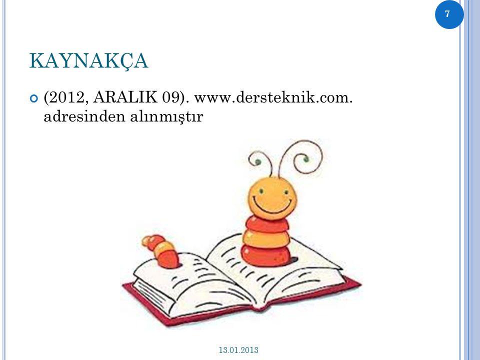 KAYNAKÇA (2012, ARALIK 09). www.dersteknik.com. adresinden alınmıştır 13.01.2013 7