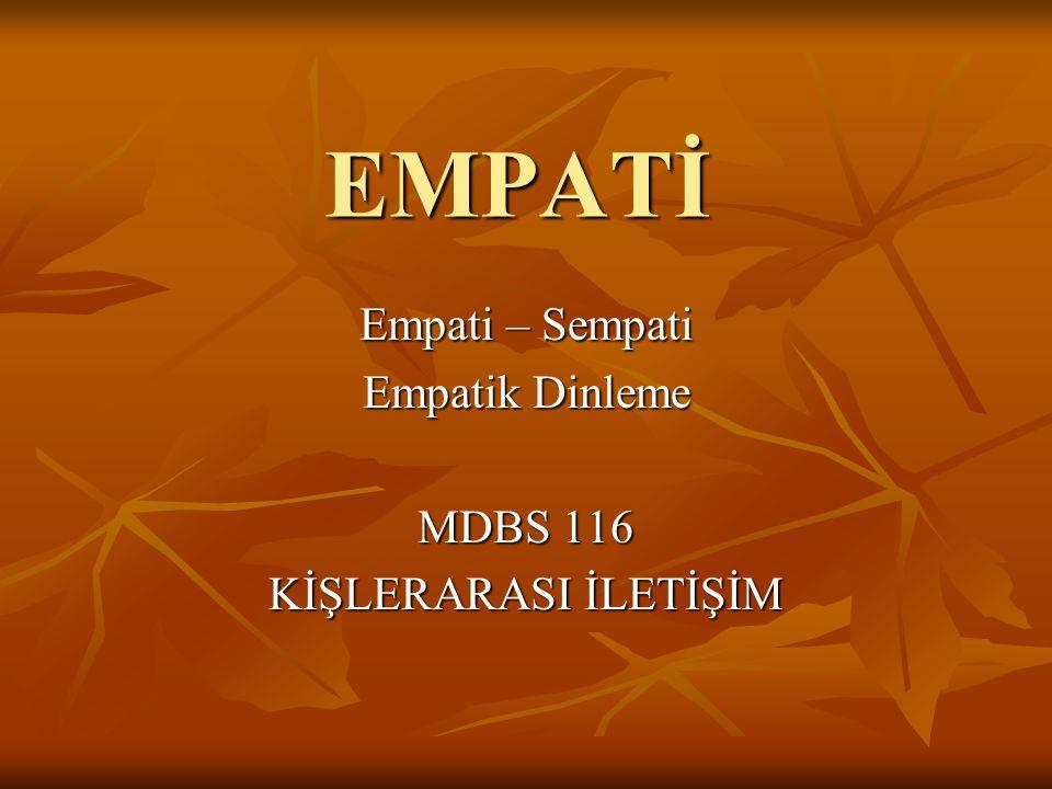 EMPATİ Empati – Sempati Empatik Dinleme MDBS 116 KİŞLERARASI İLETİŞİM