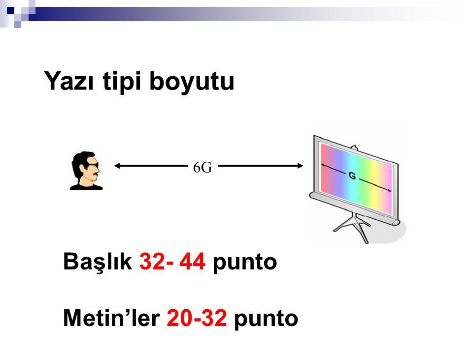 6G Yazı tipi boyutu Başlık 32- 44 punto Metin'ler 20-32 punto
