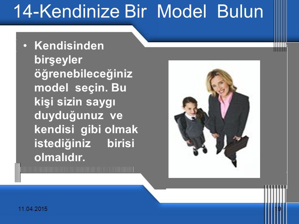 11.04.201519 14-Kendinize Bir Model Bulun Kendisinden birşeyler öğrenebileceğiniz model seçin.