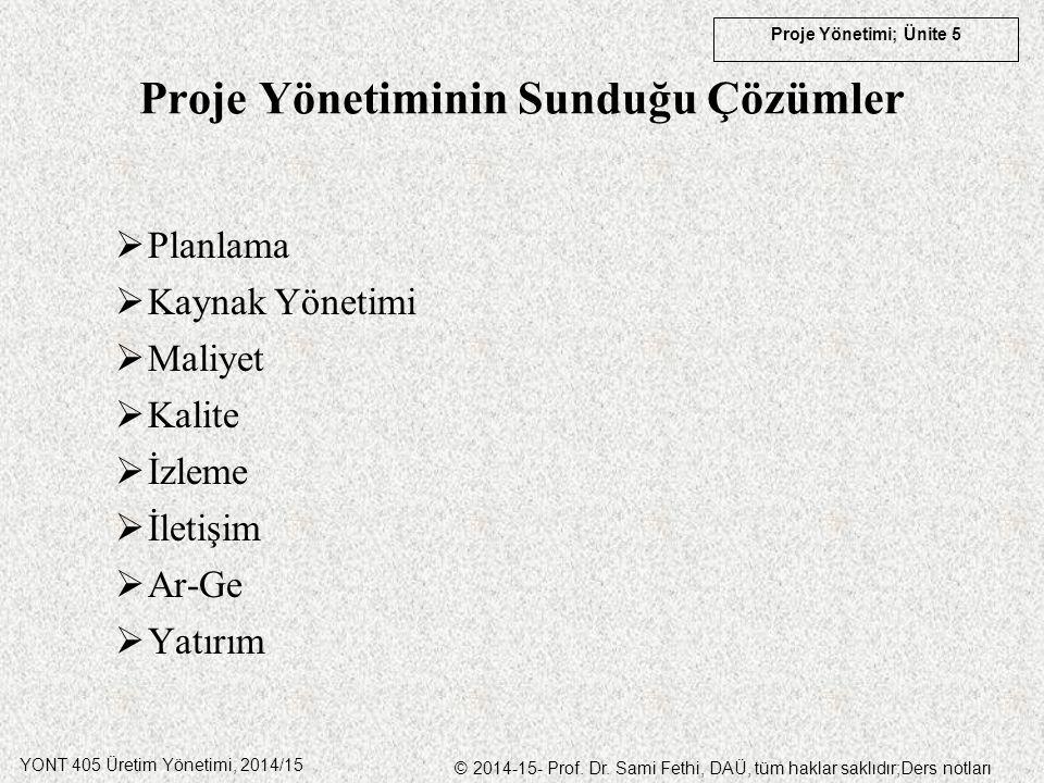 YONT 405 Üretim Yönetimi, 2014/15 © 2014-15- Prof. Dr. Sami Fethi, DAÜ, tüm haklar saklıdır;Ders notları Proje Yönetimi; Ünite 5 Proje Yönetiminin Sun