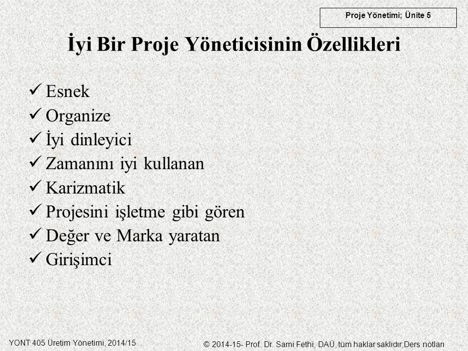 YONT 405 Üretim Yönetimi, 2014/15 © 2014-15- Prof. Dr. Sami Fethi, DAÜ, tüm haklar saklıdır;Ders notları Proje Yönetimi; Ünite 5 İyi Bir Proje Yönetic