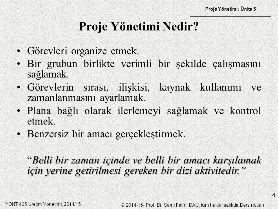YONT 405 Üretim Yönetimi, 2014/15 © 2014-15- Prof. Dr. Sami Fethi, DAÜ, tüm haklar saklıdır;Ders notları Proje Yönetimi; Ünite 5 4 Proje Yönetimi Nedi