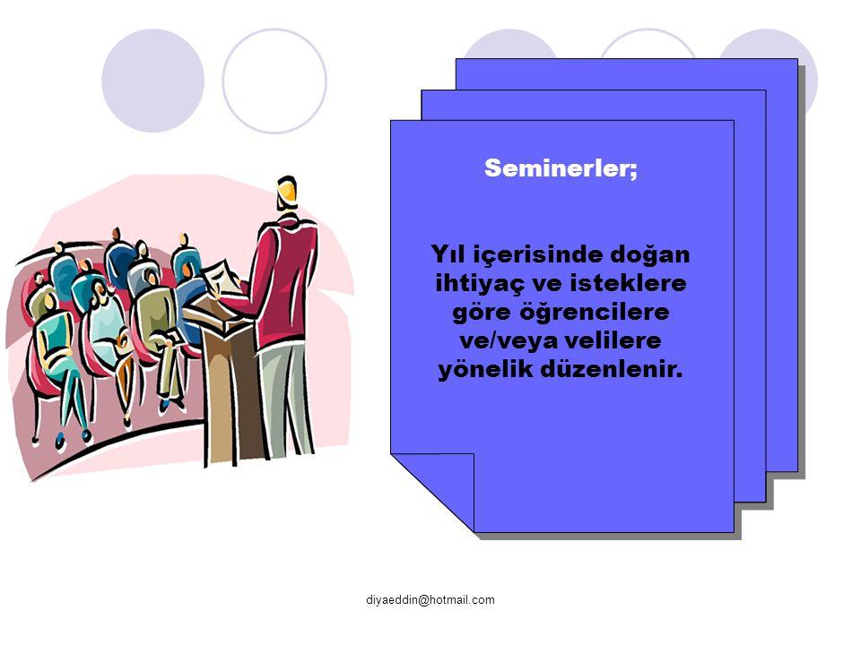 diyaeddin@hotmail.com Seminerler; Yıl içerisinde doğan ihtiyaç ve isteklere göre öğrencilere ve/veya velilere yönelik düzenlenir. Seminerler; Yıl içer