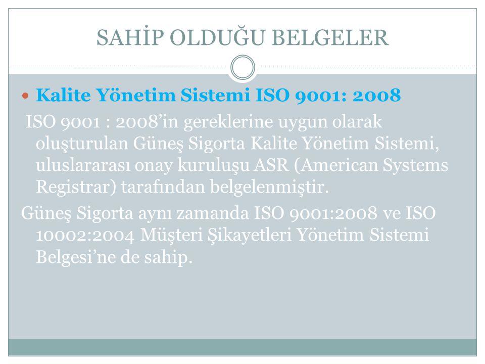 SAHİP OLDUĞU BELGELER Kalite Yönetim Sistemi ISO 9001: 2008 ISO 9001 : 2008'in gereklerine uygun olarak oluşturulan Güneş Sigorta Kalite Yönetim Siste