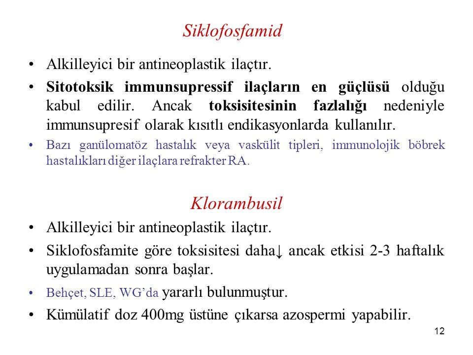 12 Siklofosfamid Alkilleyici bir antineoplastik ilaçtır. Sitotoksik immunsupressif ilaçların en güçlüsü olduğu kabul edilir. Ancak toksisitesinin fazl