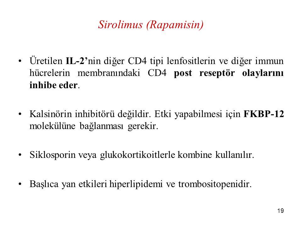 19 Sirolimus (Rapamisin) Üretilen IL-2'nin diğer CD4 tipi lenfositlerin ve diğer immun hücrelerin membranındaki CD4 post reseptör olaylarını inhibe ed