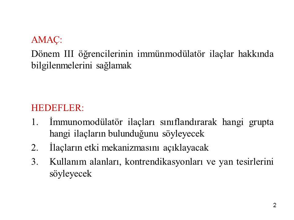 2 AMAÇ: Dönem III öğrencilerinin immünmodülatör ilaçlar hakkında bilgilenmelerini sağlamak HEDEFLER: 1.İmmunomodülatör ilaçları sınıflandırarak hangi
