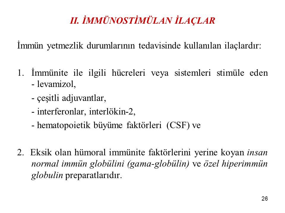 26 II. İMMÜNOSTİMÜLAN İLAÇLAR İmmün yetmezlik durumlarının tedavisinde kullanılan ilaçlardır: 1.İmmünite ile ilgili hücreleri veya sistemleri stimüle