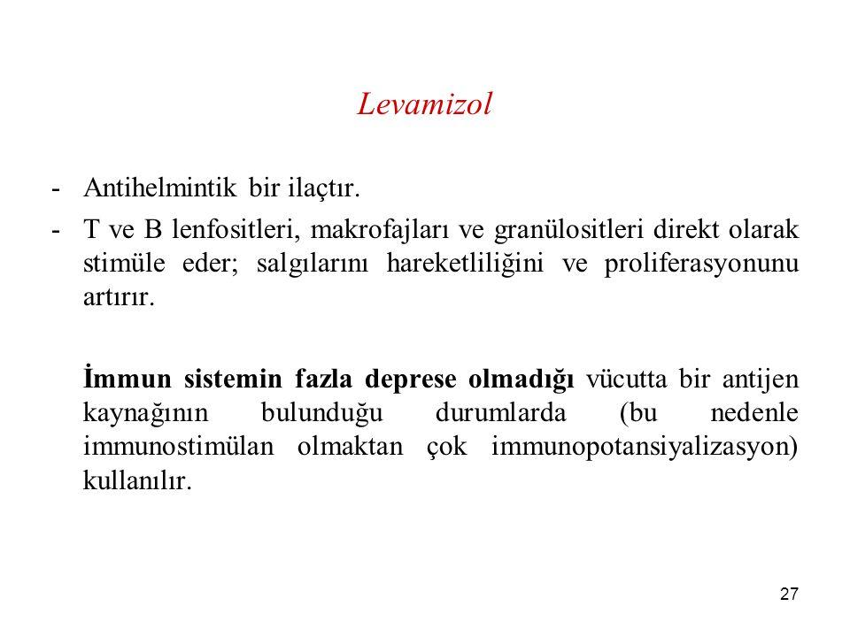 27 Levamizol -Antihelmintik bir ilaçtır. -T ve B lenfositleri, makrofajları ve granülositleri direkt olarak stimüle eder; salgılarını hareketliliğini