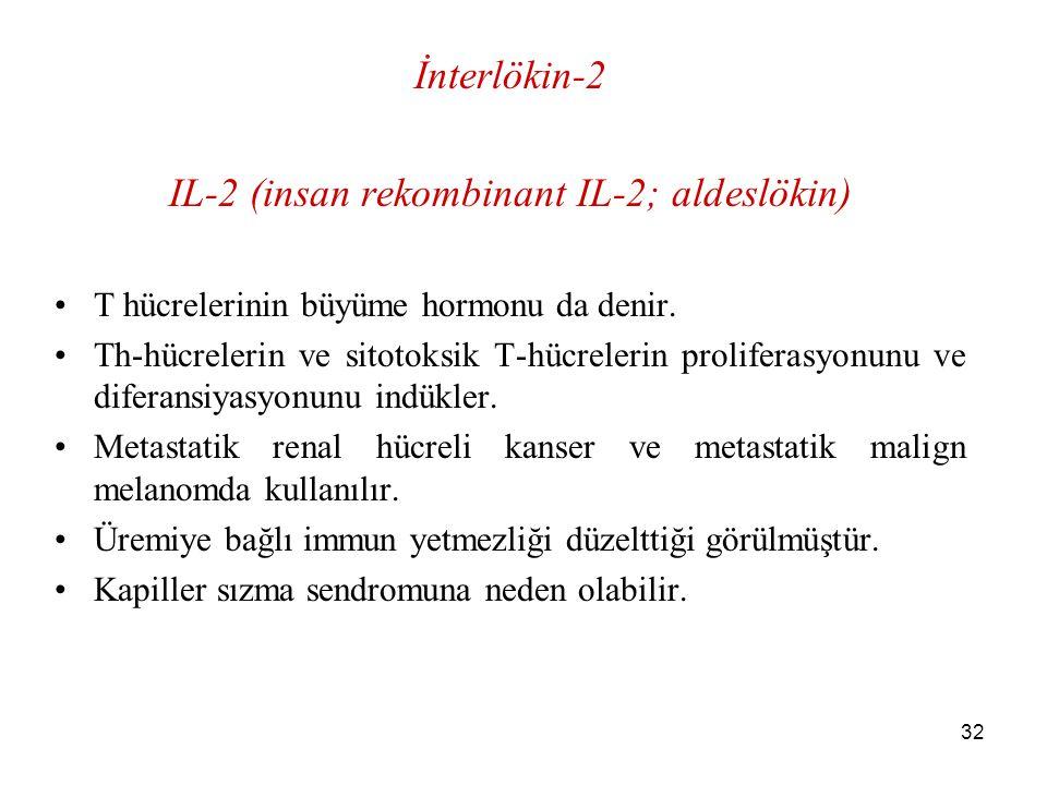 32 İnterlökin-2 IL-2 (insan rekombinant IL-2; aldeslökin) T hücrelerinin büyüme hormonu da denir. Th-hücrelerin ve sitotoksik T-hücrelerin proliferasy