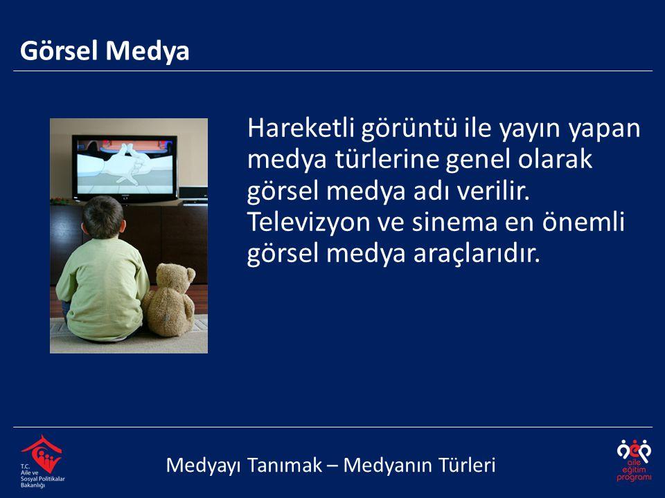 Medyayı Tanımak – Medyanın Türleri Hareketli görüntü ile yayın yapan medya türlerine genel olarak görsel medya adı verilir. Televizyon ve sinema en ön