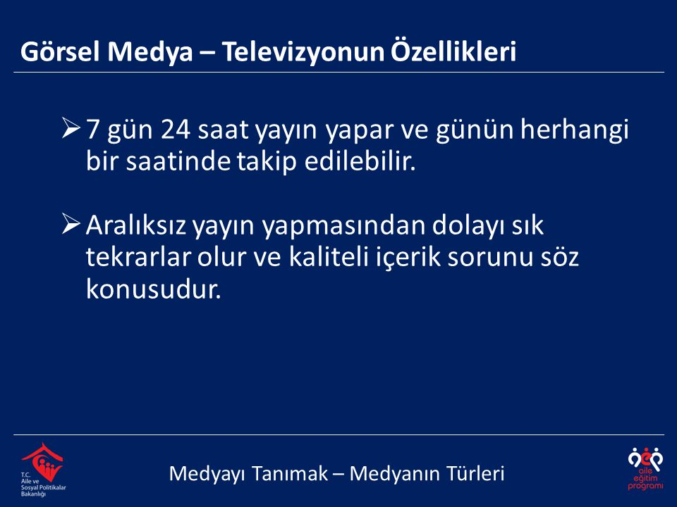 Medyayı Tanımak – Medyanın Türleri  7 gün 24 saat yayın yapar ve günün herhangi bir saatinde takip edilebilir.  Aralıksız yayın yapmasından dolayı s