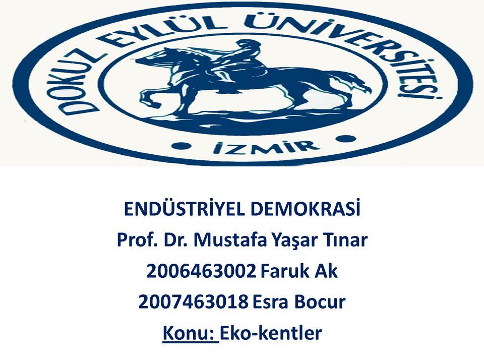 ENDÜSTRİYEL DEMOKRASİ Prof. Dr. Mustafa Yaşar Tınar 2006463002 Faruk Ak 2007463018 Esra Bocur Konu: Eko-kentler
