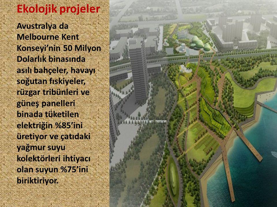 Ekolojik projeler Avustralya da Melbourne Kent Konseyi'nin 50 Milyon Dolarlık binasında asılı bahçeler, havayı soğutan fıskiyeler, rüzgar tribünleri v