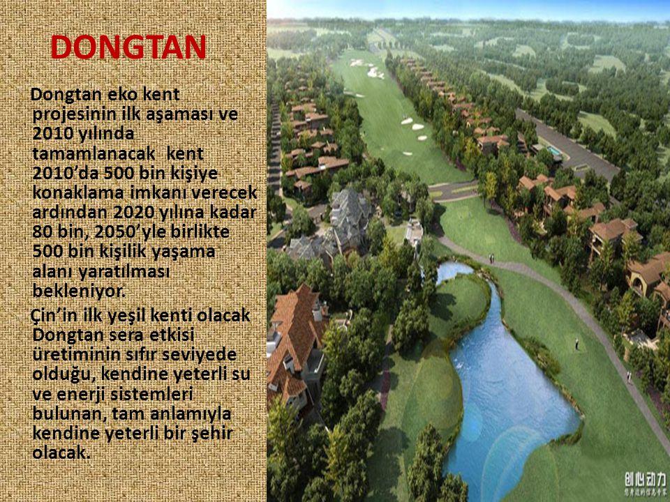 DONGTAN Dongtan eko kent projesinin ilk aşaması ve 2010 yılında tamamlanacak kent 2010'da 500 bin kişiye konaklama imkanı verecek ardından 2020 yılına