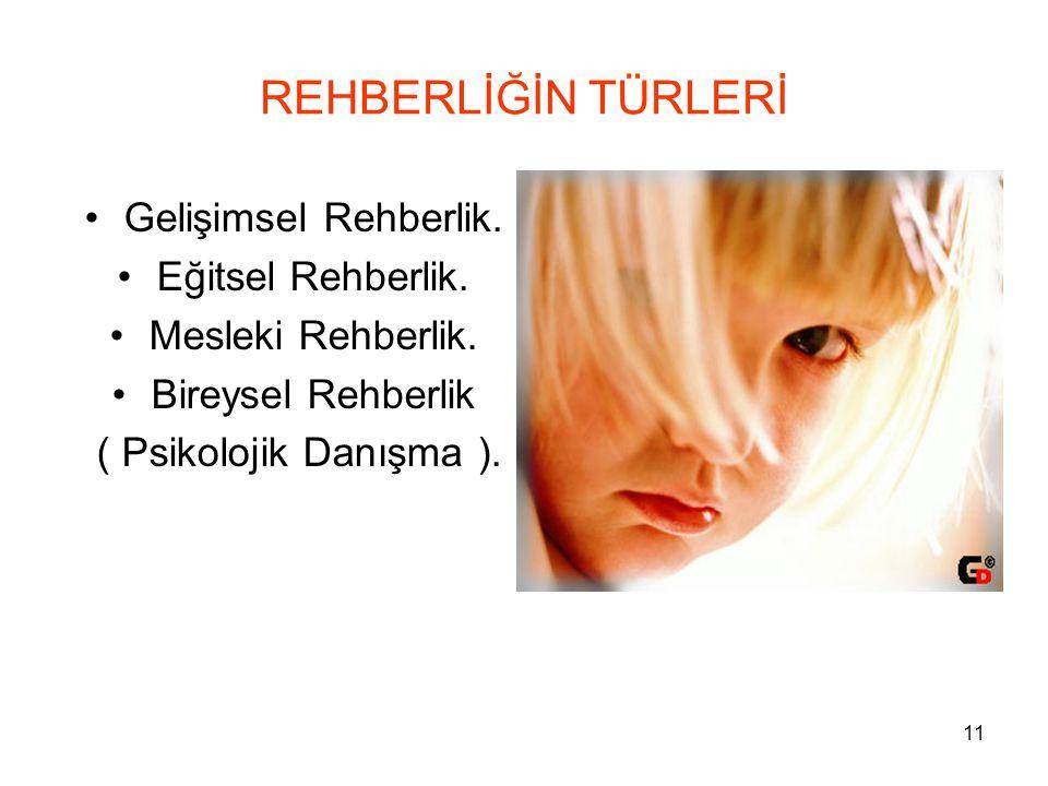 11 REHBERLİĞİN TÜRLERİ Gelişimsel Rehberlik. Eğitsel Rehberlik. Mesleki Rehberlik. Bireysel Rehberlik ( Psikolojik Danışma ).