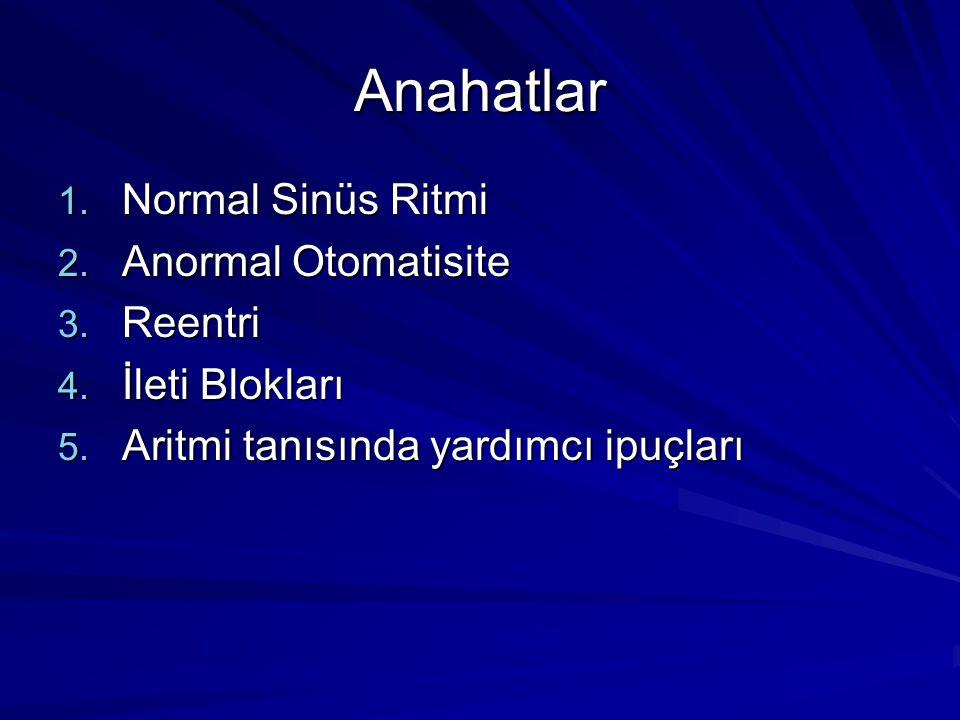 Anahatlar 1.Normal Sinüs Ritmi 2. Anormal Otomatisite 3.